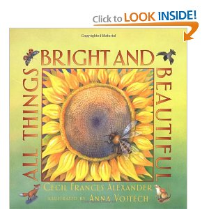 """All Things Bright and Beautiful"" - the famous hymn whose text was composed by Cecil F. Alexander."