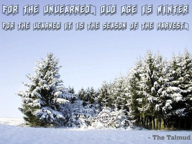 For the Unlearned, Old Age is Winter.....