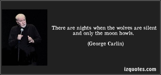 George Carlin's Quote on Wolves and the Moon.