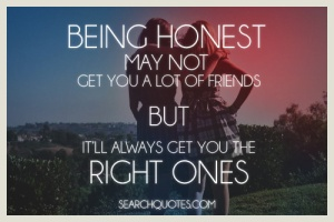 Honest Friends Make Good Friends