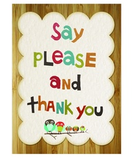"Don't forget to say ""Please"" and ""Thank you"" - it matters!"
