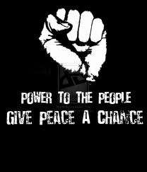 """Power to the People - Give Peace A Chance!"" Let's Fight Together for a Better Tomorrow!"