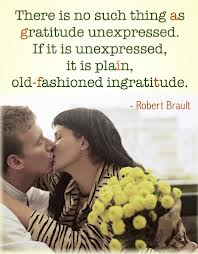 Robert Brault speaks of gratitude being unexpressed - it is, according to him, plain and simple thanklessness!