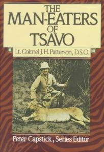 """The Man-eaters of Tsavo"" -  a book of memoirs concerning Lt. Col. John Henry Patterson's struggle against the Savage Man-Eaters of Tsavo."