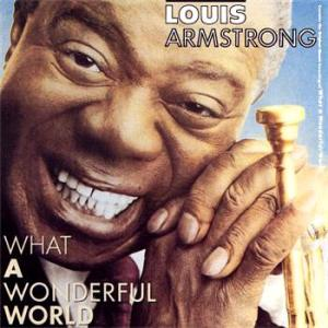 """What a Wonderful World"" - Louis Armstrong"