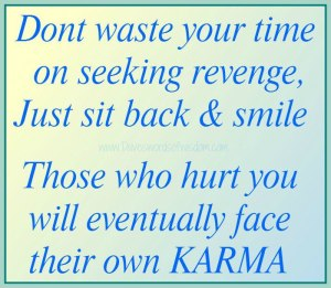 Karma - you get back what you give; what goes around, comes around.