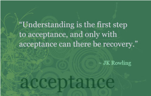 Acceptance is the first step towards healing, purification and recovery.