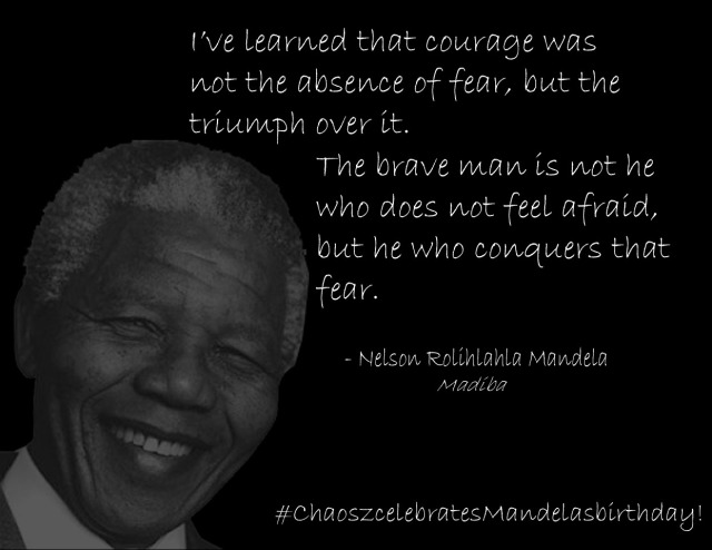 """Courage is the Conquest of Fear and Criticism"" - quote by Nelson Mandela"