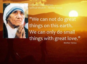 Mother Teresa's Quote on doing Small Things with Great Love.
