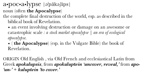 The Biblical meaning of Apocalypse. In Hindu mythology, it signals the end of the Dark Ages (The Kaliyuga.)