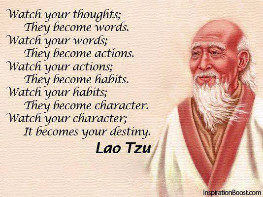 A beautiful quote from Lao Tzu - your words and actions determine your Karma and your Destiny.