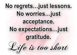 Life is too short for regrets.