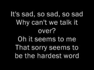 """ Sorry seems to be the hardest word"" lyrics."