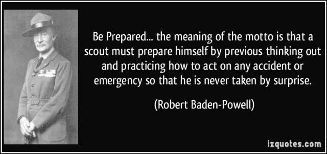 """Be Prepared"" - the evergreen motto of all Boy Scouts and Girl Guides from across the Globe - a quote by Robert Baden Powell."