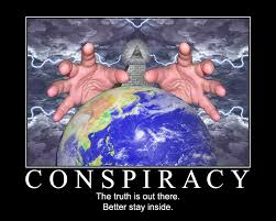 Beware of Conspiracies - The Truth is not far behind and one day it will overtake you!