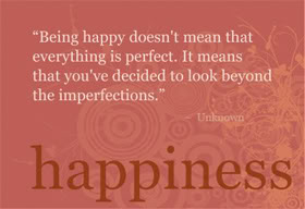 """The true meaning of Happiness is being able to see beyond the imperfections."""