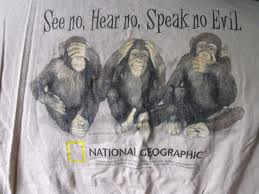 "The Three Wise Monkeys - ""Hear no Evil; Speak no Evil; See no Evil"" and the world will automatically become a much better place to live in!"