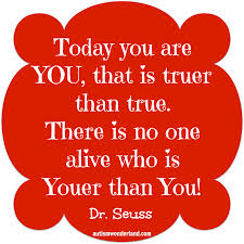 """You are you"" no matter who - a quote by Dr. Seuss."