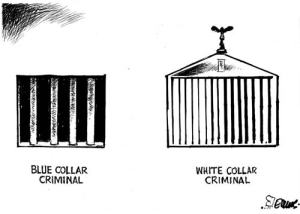 The difference between the Blue Collar Criminal and the White Collar Criminal.