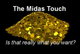 "Stop craving for 'the Midas Touch' - ""all that glitters is not gold!"""