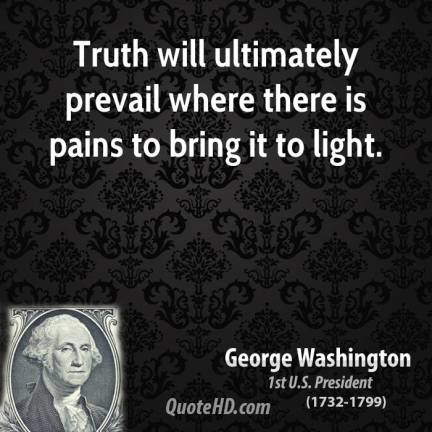 """""""The Truth will Prevail....."""" - a quote by George Washington, President of the United States of America."""