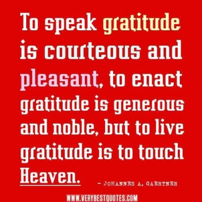 Live a life that is gracious - be grateful for all that you have before it becomes something or someone that you HAD!