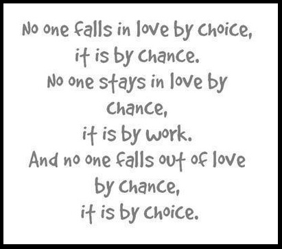 Love stays alive by choice and hard work. True love lives on despite many trials and tribulations to the contrary.