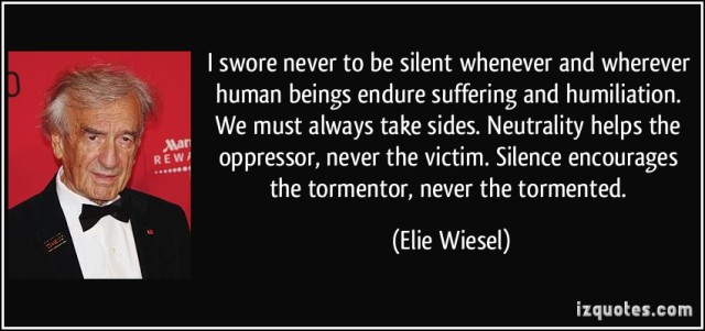 """I swore never to be silent....."" - quote by Elie Wiesel (Photo Credit: http://izquotes.com/quote/197777)"