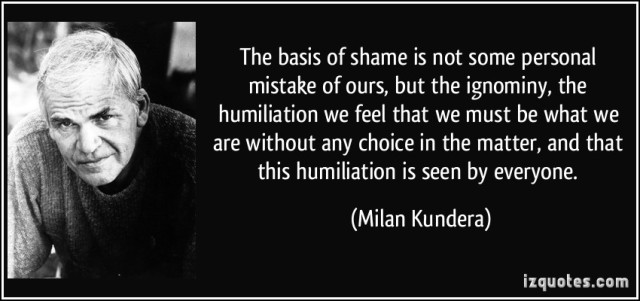 The Basis of Shame....- a Quote by Milan Kindera (Photo Credit: http://izquotes.com/quote/284291)