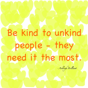 Be Kind to Unkind People - they need your kindness the most. (Photo Credit: http://www.sweetlilmzmia.com/tag/kindness/)