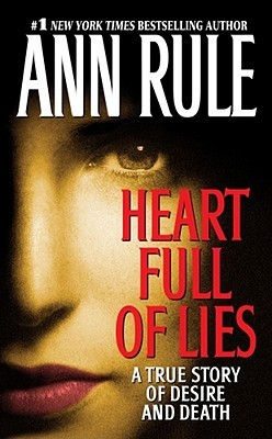 """Heart Full of Lies"" - a true crime story by Ann Rule (Photo Credit: http://www.goodreads.com/book/show/839499.Heart_Full_of_Lies)"