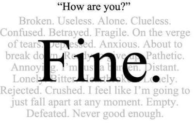 "When someone looks upset and you ask them how they are and they reply in a monosyllable, ""fine,"" you can be absolutely sure that they are NOT."