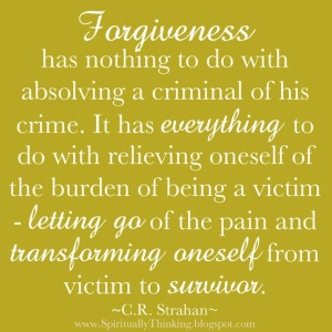 When you forgive someone, you graduate from being a victim to a survivor. (Photo Credit: http://quotes-of-my-world.blogspot.in/2013/06/forgiveness-day.html)