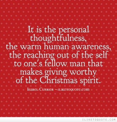 Thoughtfulness and consideration form a large part of giving. The key to happiness is in giving more than you ever take!