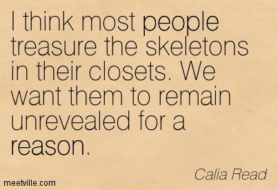 Quote on amassing Skeletons in one's Closet.