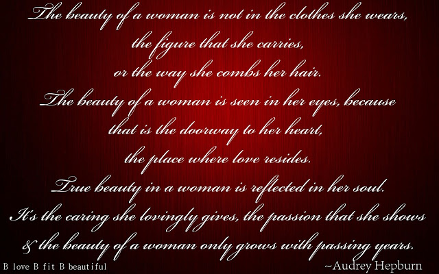 """The Beauty of a Woman......"" as said by Audrey Hepburn"