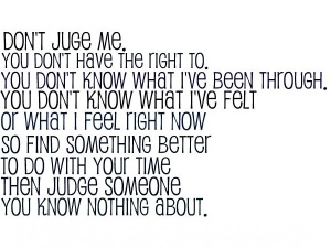Don't judge me; you don't know the truth!