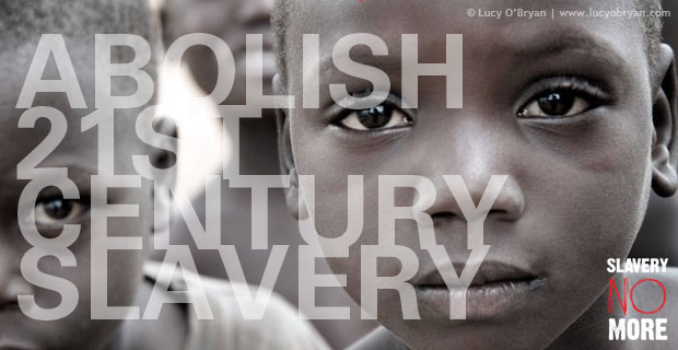 Abolish 21st century slavery (Slavery No More!)