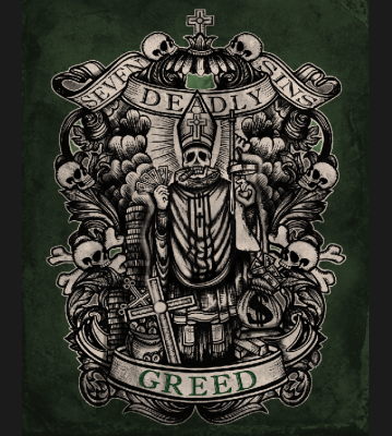 Greed - one of the Seven Deadly Sins