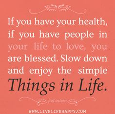 Learn to Enjoy the Simple Things in Life.