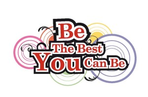 Be the best you can be!