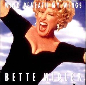 "Bette Midler's, ""Wind Beneath My Wings."""
