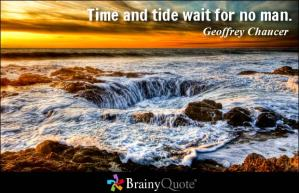 """Time and Tide wait for no man"" - Geoffrey Chaucer"