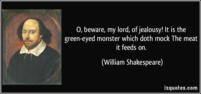 """""""Jealousy is a Green-Eyed Monster"""" - a quote from William Shakespeare."""