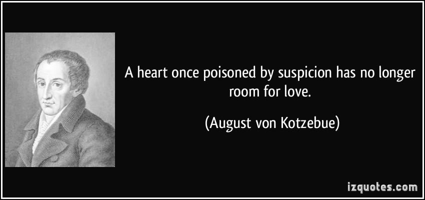 Suspicion follows close on mistrust. by Gotthold Ephraim ...