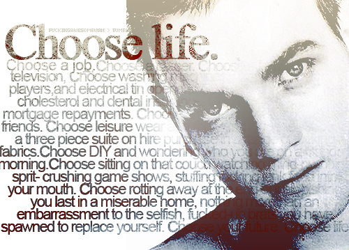 Choose Life because life itself is for rent and nothing that you own is truly yours.