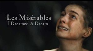 "Fantine sings, ""I dreamed a dream"" - her life is at its lowest ebb when she sings this song."