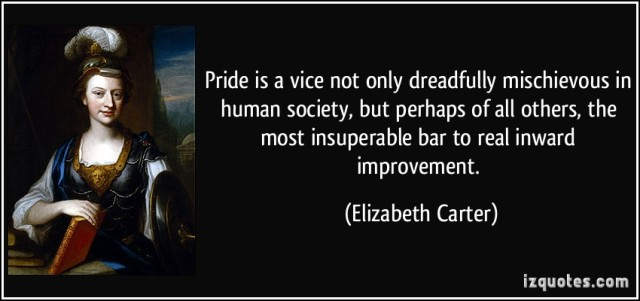 quote-pride-is-a-vice-not-only-dreadfully-mischievous-in-human-society-but-perhaps-of-all-others-the-elizabeth-carter-383663