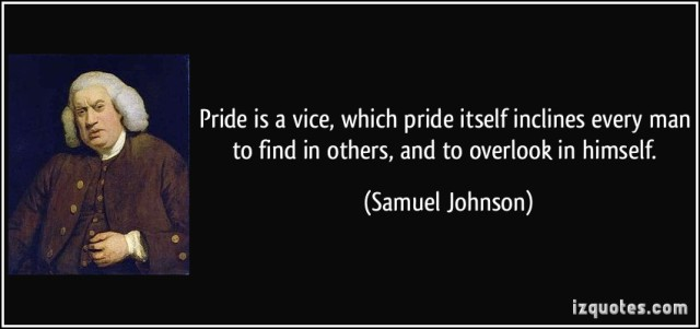 quote-pride-is-a-vice-which-pride-itself-inclines-every-man-to-find-in-others-and-to-overlook-in-samuel-johnson-382181