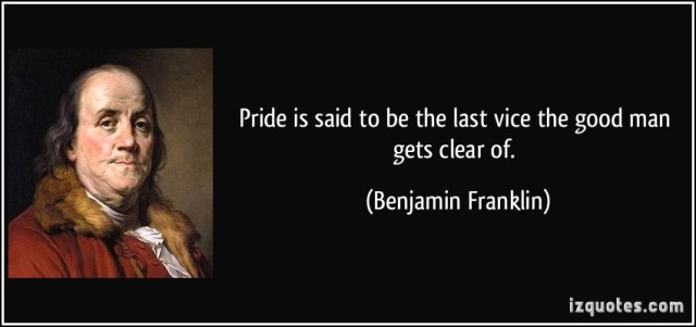 quote-pride-is-said-to-be-the-last-vice-the-good-man-gets-clear-of-benjamin-franklin-319563
